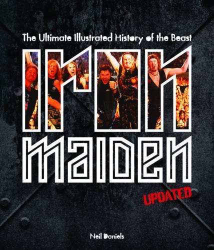 Iron Maiden: The Ultimate Illustrated History of the Beast