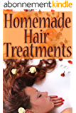 Homemade Hair Treatments - The Ultimate Guide (English Edition)