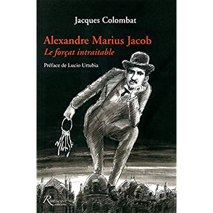 Alexandre Jacob. Alexandre Jacob. 'Le forCat intraitable'