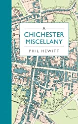 A Chichester Miscellany by Phil Hewitt (2013-03-15)