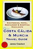 Costa Calida & Murcia Travel Guide: Sightseeing, Hotel, Restaurant & Shopping Highlights