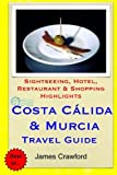 Costa Calida & Murcia Travel Guide: Sightseeing, Hotel, Restaurant & Shopping Highlights [Idioma Inglés]