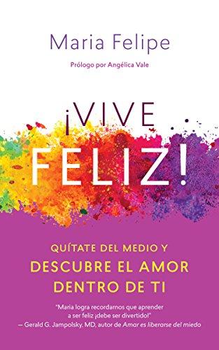 Vive Feliz!: Quítate del medio y descubre el amor dentro de ti ...
