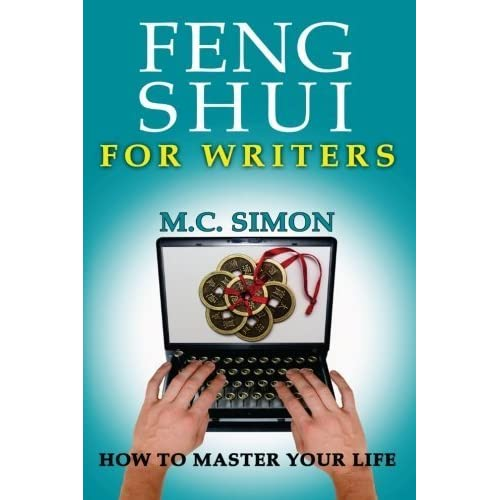 Feng Shui For Writers (How To Master Your Life) (Volume 1) by MC Simon (2015-06-18)