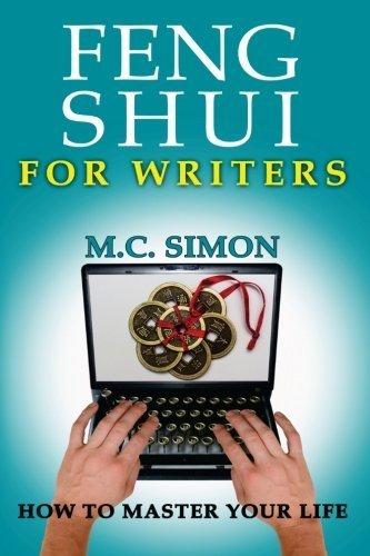 Feng Shui For Writers (How To Master Your Life) (Volume 1) by MC Simon (2015-06-18) par MC Simon