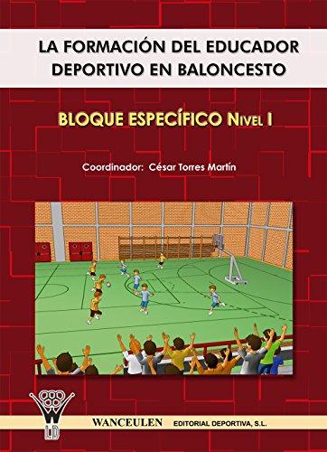 La formación del educador deportivo en baloncesto. Bloque específico Nivel I por César Torres Martín