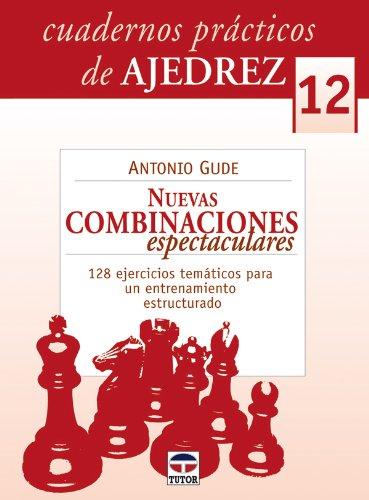 Cuaderno ajedrez 12 / Chess Workbook 12: Nuevas combinaciones espectaculares / New Spectacular Combinations