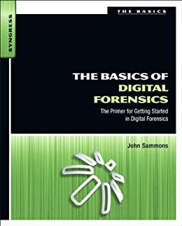 The Basics of Digital Forensics: The Primer for Getting Started in Digital Forensics by [Sammons, John]