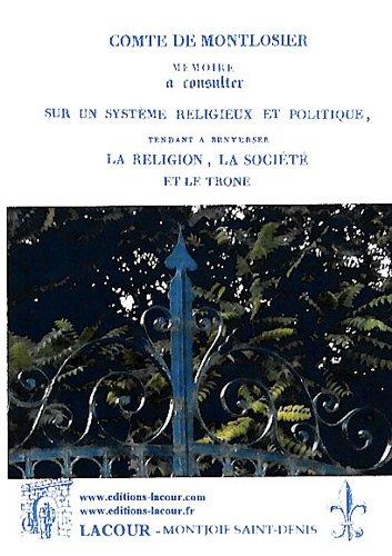 Mémoire à consulter sur un système religieux et politique, tendant à renverser la religion, la société et le trône