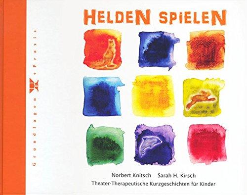 Helden spielen: Theater-Therapeutische Kurzgeschichten für Kinder