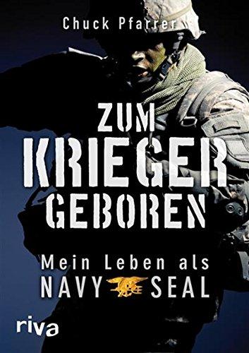 Zum Krieger geboren: Mein Leben als Navy Seal