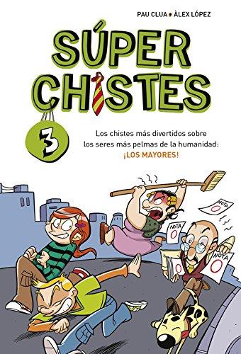 Portada del libro Los chistes más divertidos sobre los seres más pelmas de la humanidad: los mayores (Súper Chistes 3) (No ficción ilustrados)