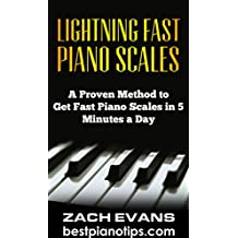 Lightning Fast Piano Scales: A Proven Method to Get Fast Piano Scales in 5 Minutes a Day (Piano Lessons, Piano Exercises) (English Edition)