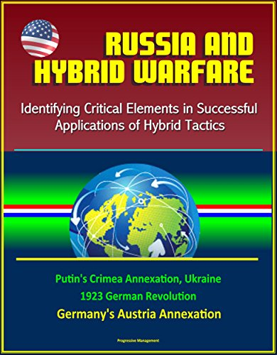 Russia and Hybrid Warfare: Identifying Critical Elements in Successful Applications of Hybrid Tactics - Putin's Crimea Annexation, Ukraine, 1923 German ... Austria Annexation (English Edition) por U.S.  Government