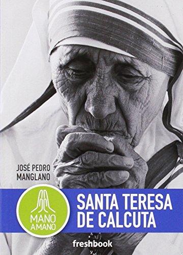 Mano a mano. Santa Teresa de Calcuta por José Pedro Manglano Castellary