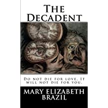 The Decadent: Volume 1 (Do not die for love. It will not die for you.)