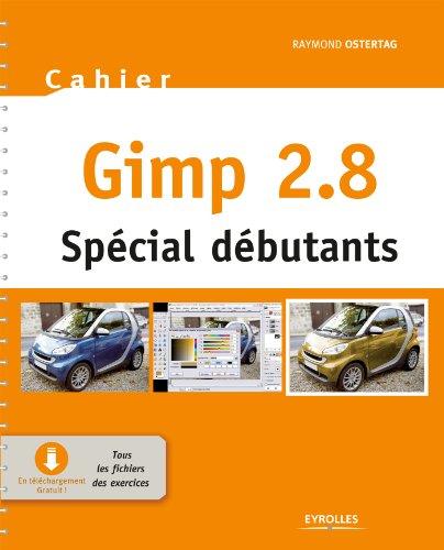 Gimp 2.8 - Spécial débutants: Mis à jour avec Gimp 2.8 par Raymond Ostertag