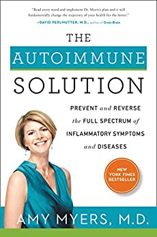 The Autoimmune Solution: Prevent and Reverse the Full Spectrum of Inflammatory Symptoms and Diseases de [Myers M.D., Amy]