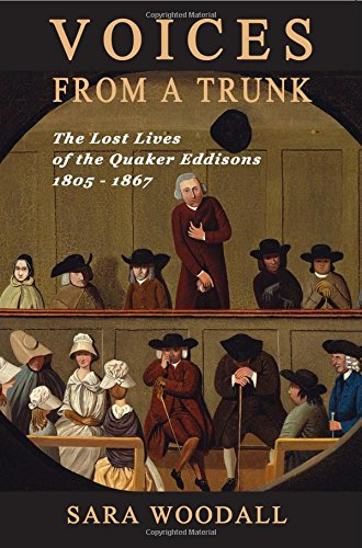 Voices from a Trunk: The Lost Lives of the Quaker Eddisons 1805 - 1867