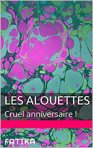 Téléchargement Les Alouettes: Cruel anniversaire ! pdf, epub ebook
