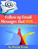 Follow up Email messages that win!: How to get your sales emails opened! (English Edition)