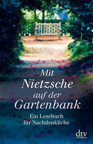 Preisvergleich Produktbild Mit Nietzsche auf der Gartenbank: Ein Lesebuch für Nachdenkliche