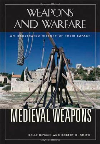 medieval-weapons-an-illustrated-history-of-their-impact-weapons-warfare