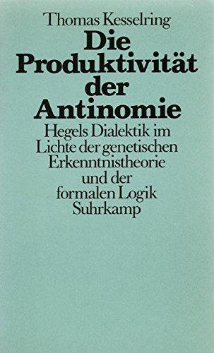 Die Produktivität der Antinomie: Hegels Dialektik Lichte der genetischen Erkenntnistheorie