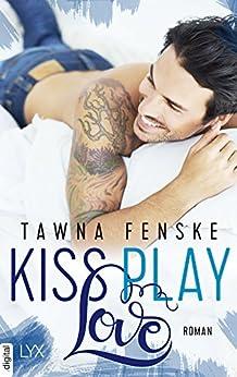 Kiss. Play. Love. von [Fenske, Tawna]