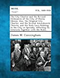 The City Charter and the Revised Ordinances of the City of Peoria, Illinois; Also, the Original City Charter, and the Several Amendments Thereto, and