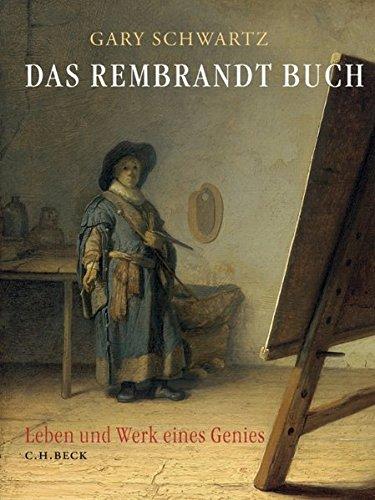 Das Rembrandt Buch: Leben und Werk eines Genies