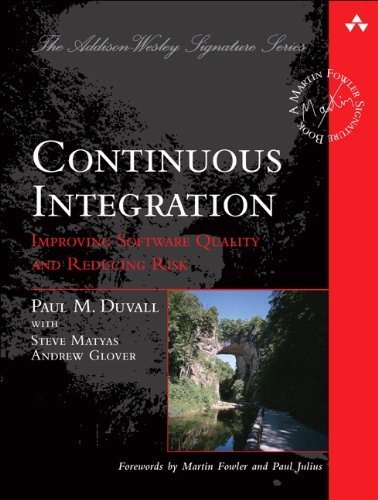 Continuous Integration: Improving Software Quality and Reducing Risk (Martin Fowler Signature Books) by Paul M. Duvall (2007) Paperback