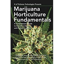 Marijuana Horticulture Fundamentals: A Comprehensive Guide to Cannabis Cultivation and Hashish Production