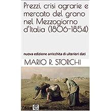 Prezzi, crisi agrarie e mercato del grano nel Mezzogiorno d'Italia (1806-1854): nuova edizione arricchita di ulteriori dati