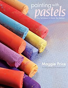 Painting with Pastels: Easy Techniques to Master the Medium par [Price, Maggie]