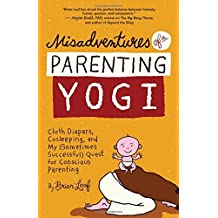 Misadventures of a Parenting Yogi: Cloth Diapers, Cosleeping, and My (Sometimes Successful) Quest for Conscious Parenting by Brian Leaf (2014-05-13)