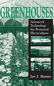 Greenhouses: Advanced Technology For Protected Horticulture por Joe J. Hanan