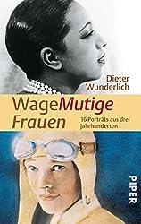 WageMutige Frauen: 16 Porträts aus drei Jahrhunderten