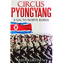 Circus Pyongyang: A gig to North Korea  (True Story: What Really Happened At The Birthday Party Of North Korean President Kim Il-Sung?) (English Edition)