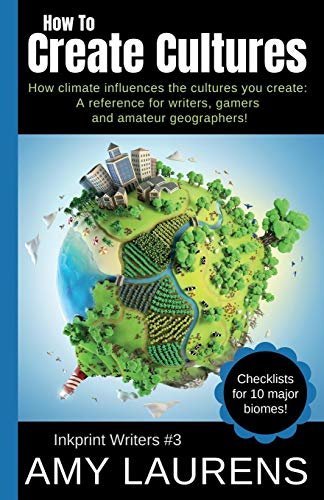 How To Create Cultures: How Climate Influences The Cultures You Create - A Reference For Writers, Gamers And Amateur Geographers! (Inkprint Writers) por Amy Laurens