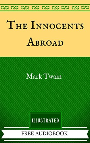 The Innocents Abroad: By Mark Twain  - Illustrated