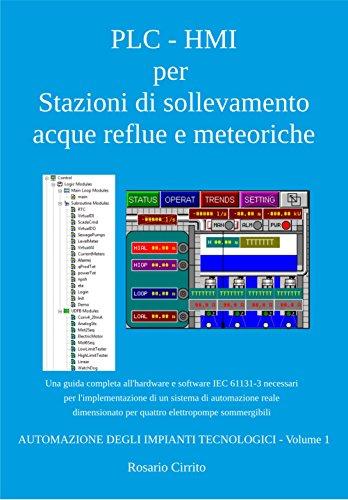 PLC - HMI per Stazioni di sollevamento acque reflue e meteoriche: Una guida completa all'hardware e software IEC 61131-3 necessari per l'implementazione ... (AUTOMAZIONE DEGLI IMPIANTI TECNOLOGICI)