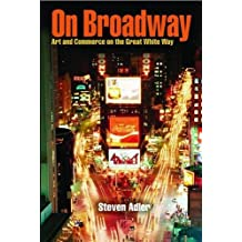 On Broadway: Art and Commerce on the Great White Way by Professor Steven Adler (2004-11-16)