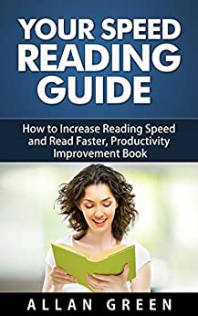 Your Speed Reading Guide - How to Increase Reading Speed and Read Faster, Productivity Improvement Book: Fast Reading, David Allen, Productivity, Comprehension, ... David Allen, Read Faster) (English Edition) von [Green, Allan]