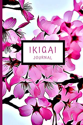Ikigai Journal: Japanese Art of Purpose, Flow, Happiness and Joy to Live a Long Life -Bright Cherry Blossom -