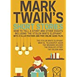 Mark Twain's Short Stories: How to Tell a Story and Other Essays. Including the Stolen White Elephant: With 21 Illustrations and Free Online Audio Files. (English Edition)