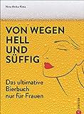 """Von wegen hell und süffig. Das ultimative Bierbuch nur für Frauen. Alles, was """"sie"""" über Biersorten und Craft-Biere wissen muss. Expertinnenwissen einer anerkannten Biersommelière."""