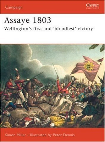 Assaye 1803: Wellington's Bloodiest Battle (Campaign): Written by Simon Millar, 2006 Edition, Publisher: Osprey Publishing [Paperback]