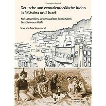 Deutsche und zentraleuropäische Juden in Palästina und Israel: Kulturtransfers, Lebenswelten, Identitäten ―  Beispiele aus Haifa (Jüdische Kulturgeschichte in der Moderne)