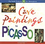 Cave Paintings to Picasso: The Inside Scoop on 50 Famous Masterpieces
